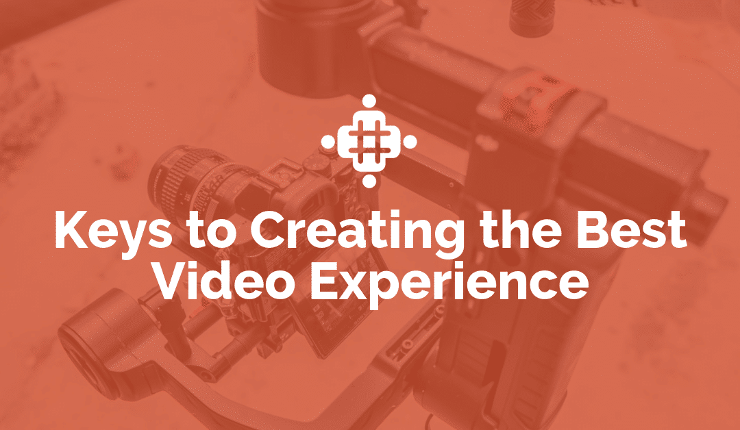 Keys to Creating the Best Video Experience
